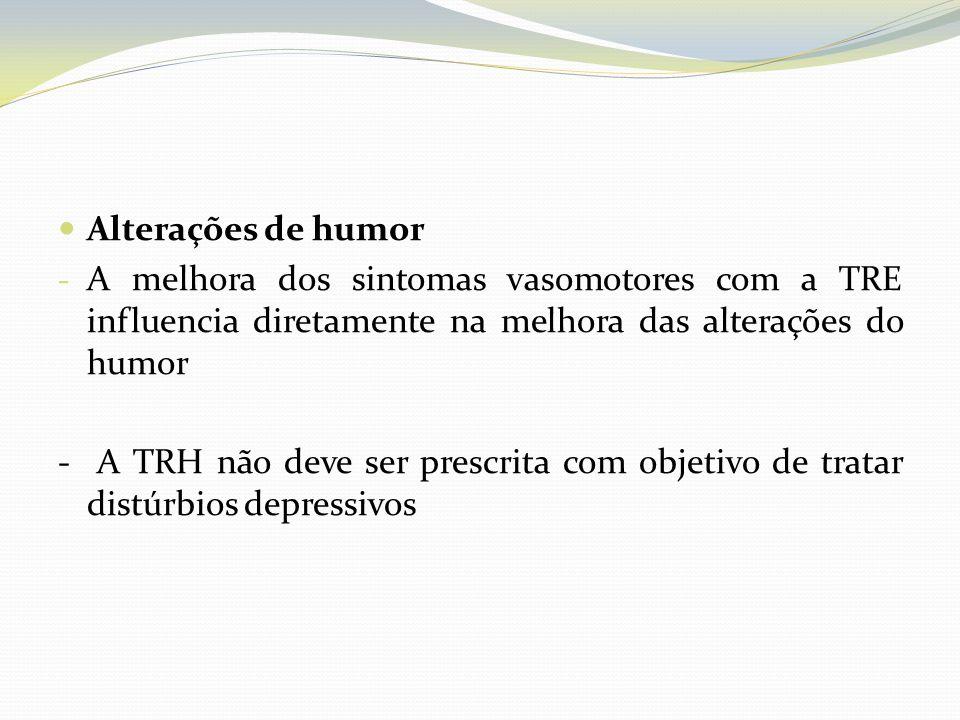 Alterações de humor - A melhora dos sintomas vasomotores com a TRE influencia diretamente na melhora das alterações do humor - A TRH não deve ser pres