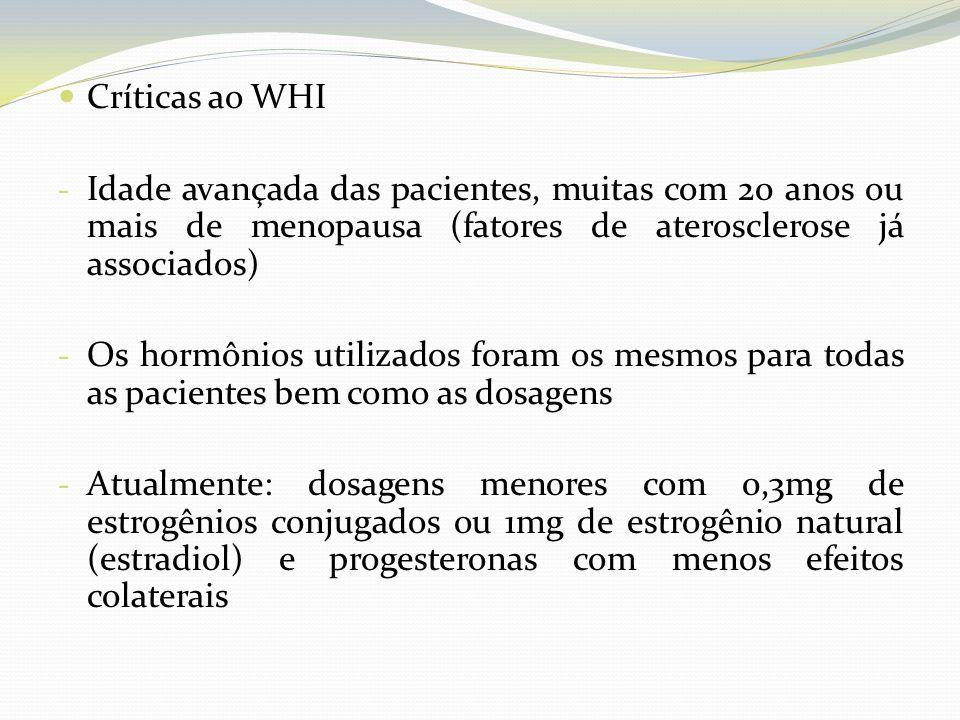 Críticas ao WHI - Idade avançada das pacientes, muitas com 20 anos ou mais de menopausa (fatores de aterosclerose já associados) - Os hormônios utiliz