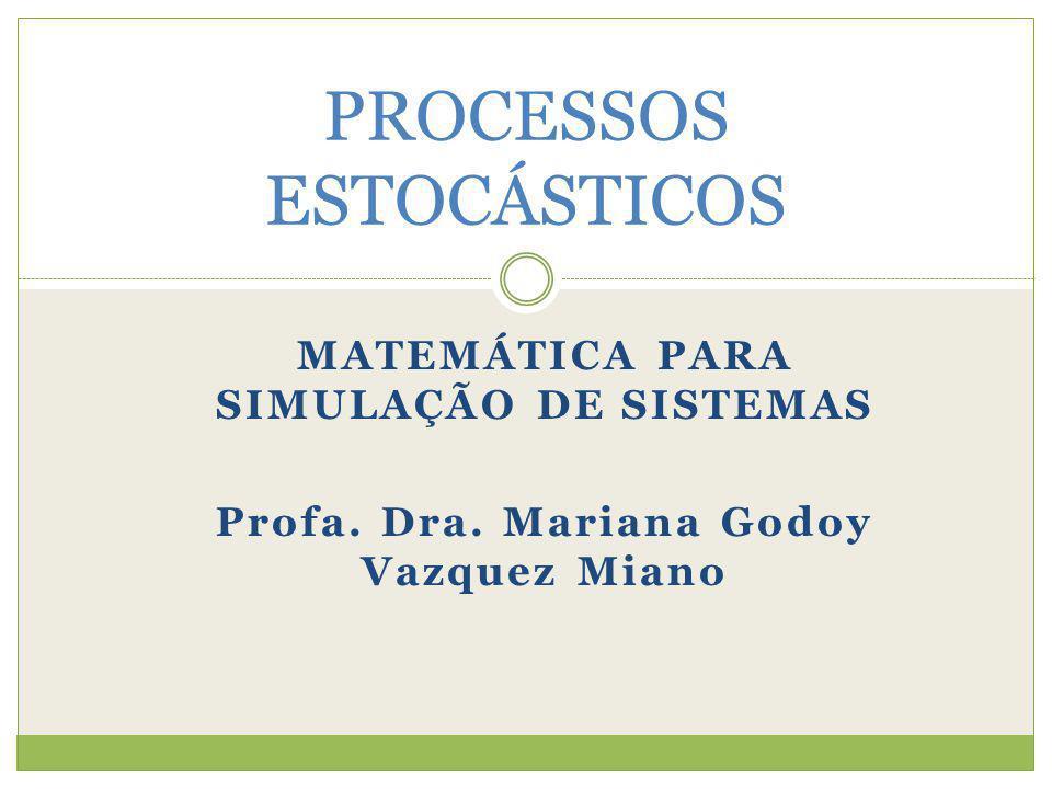 MATEMÁTICA PARA SIMULAÇÃO DE SISTEMAS Profa. Dra. Mariana Godoy Vazquez Miano PROCESSOS ESTOCÁSTICOS