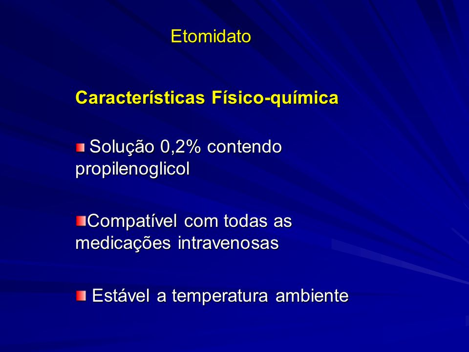 Etomidato Características Físico-química Solução 0,2% contendo propilenoglicol Solução 0,2% contendo propilenoglicol Compatível com todas as medicaçõe