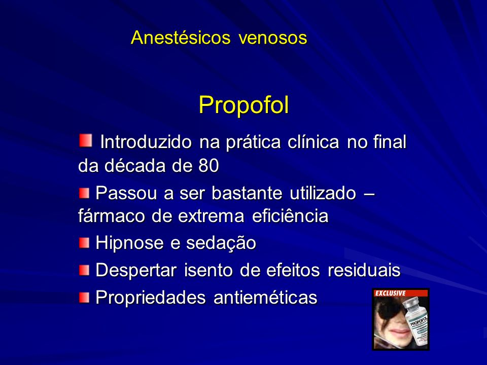 Propofol Uso Clínico Indução e manutenção de anestesia geral (balanceada ou AVT) Indução e manutenção de anestesia geral (balanceada ou AVT) Sedação para cirurgia Sedação para cirurgia Sedação em UTI Sedação em UTI