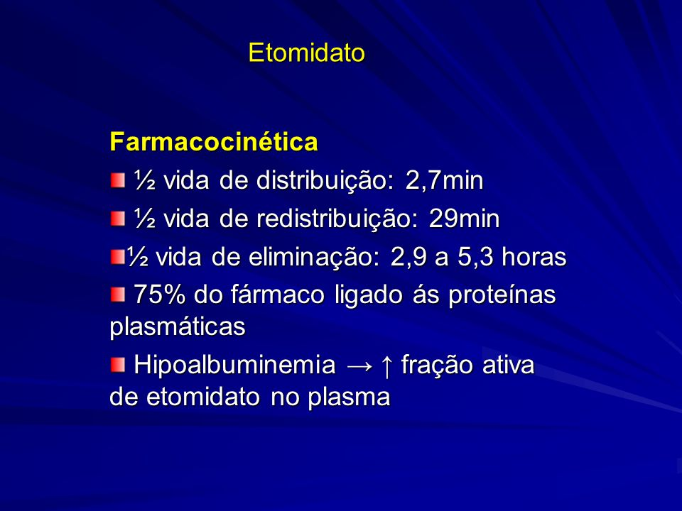 Etomidato Farmacocinética ½ vida de distribuição: 2,7min ½ vida de distribuição: 2,7min ½ vida de redistribuição: 29min ½ vida de redistribuição: 29mi
