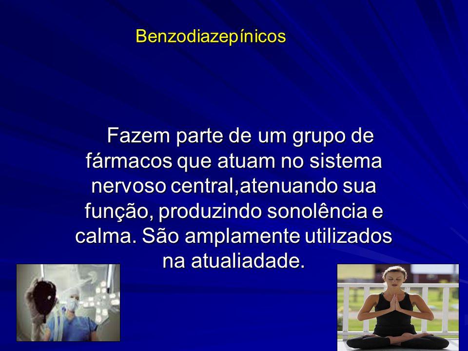 Benzodiazepínicos Fazem parte de um grupo de fármacos que atuam no sistema nervoso central,atenuando sua função, produzindo sonolência e calma. São am