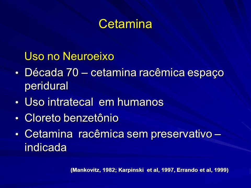 Cetamina Uso no Neuroeixo Uso no Neuroeixo Década 70 – cetamina racêmica espaço peridural Década 70 – cetamina racêmica espaço peridural Uso intrateca