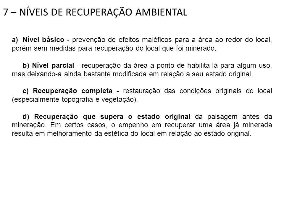 7 – NÍVEIS DE RECUPERAÇÃO AMBIENTAL a)Nível básico - prevenção de efeitos maléficos para a área ao redor do local, porém sem medidas para recuperação