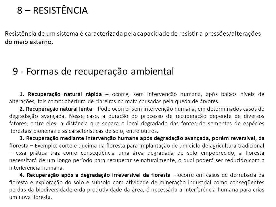8 – RESISTÊNCIA Resistência de um sistema é caracterizada pela capacidade de resistir a pressões/alterações do meio externo. 9 - Formas de recuperação