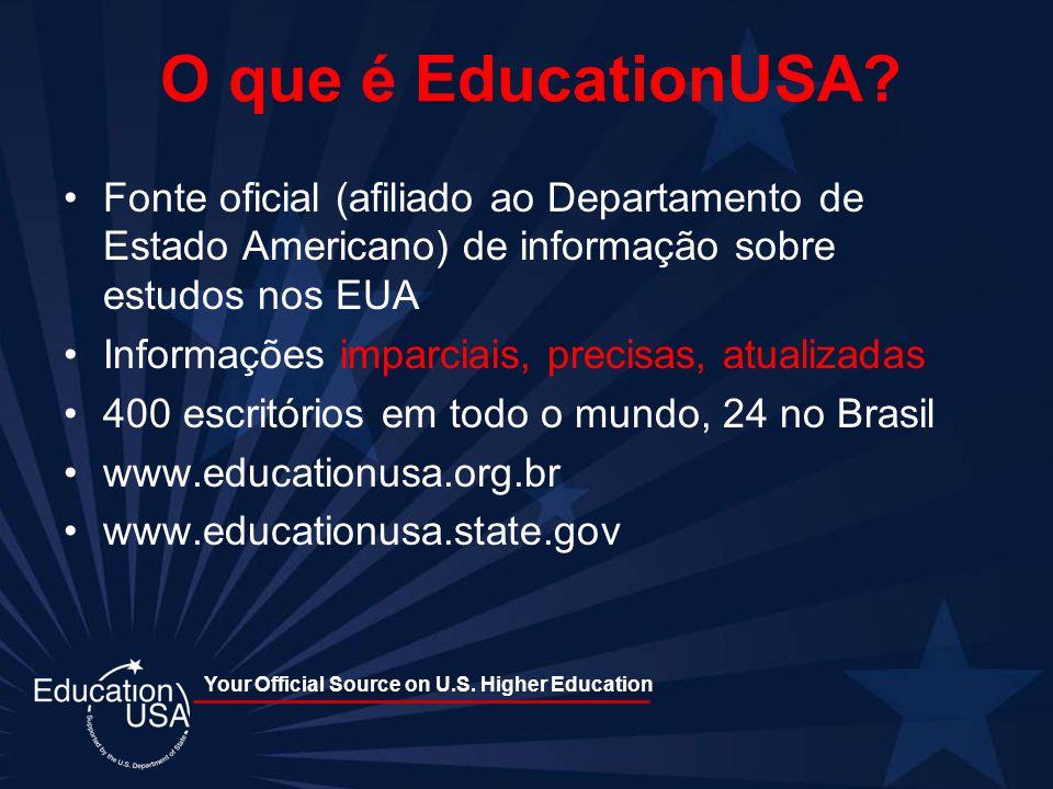 Your Official Source on U.S. Higher Education O que é EducationUSA? Fonte oficial (afiliado ao Departamento de Estado Americano) de informação sobre e