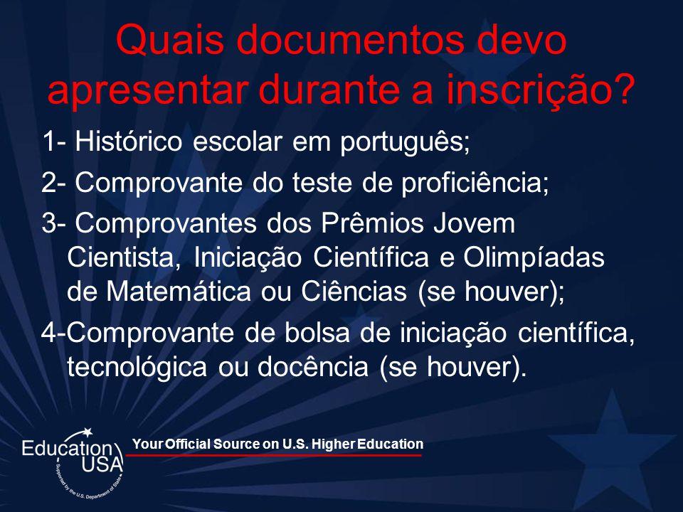 Your Official Source on U.S. Higher Education Quais documentos devo apresentar durante a inscrição? 1- Histórico escolar em português; 2- Comprovante