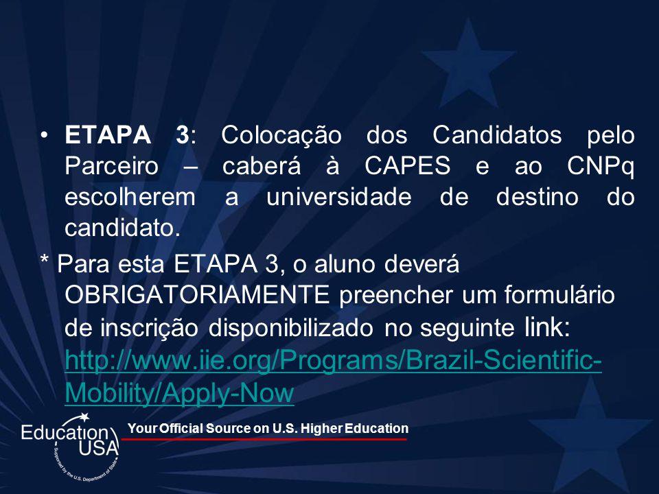 Your Official Source on U.S. Higher Education ETAPA 3: Colocação dos Candidatos pelo Parceiro – caberá à CAPES e ao CNPq escolherem a universidade de
