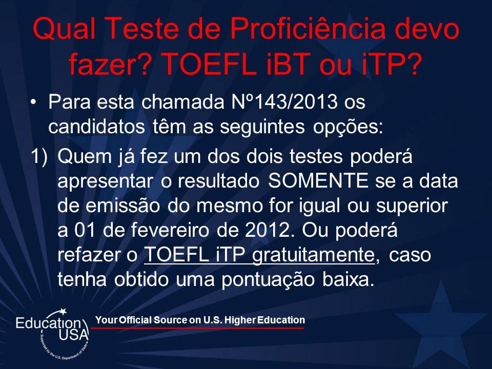 Your Official Source on U.S. Higher Education Qual Teste de Proficiência devo fazer? TOEFL iBT ou iTP? Para esta chamada Nº143/2013 os candidatos têm