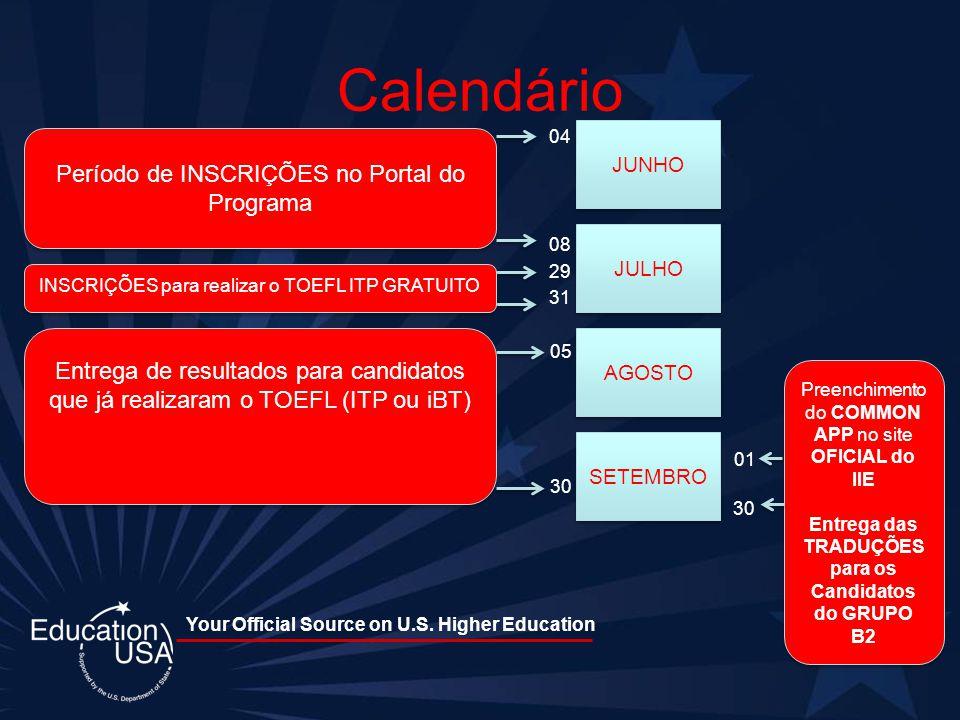 Your Official Source on U.S. Higher Education Calendário 04 08 29 31 05 01 30 30 JUNHO JULHO AGOSTO SETEMBRO Período de INSCRIÇÕES no Portal do Progra
