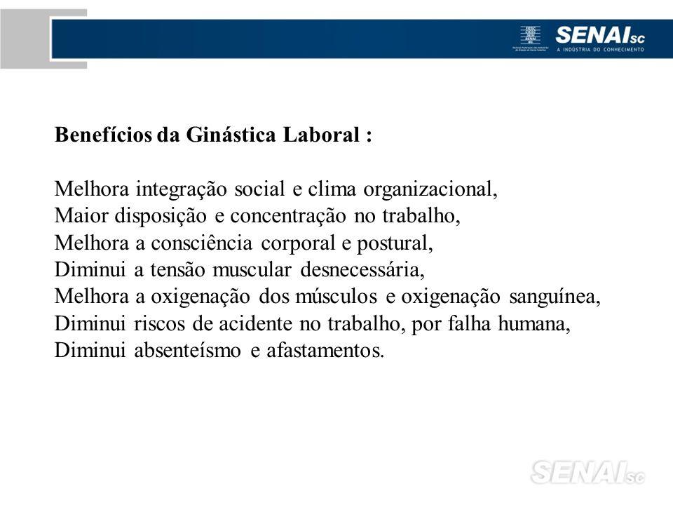 Benefícios da Ginástica Laboral : Melhora integração social e clima organizacional, Maior disposição e concentração no trabalho, Melhora a consciência