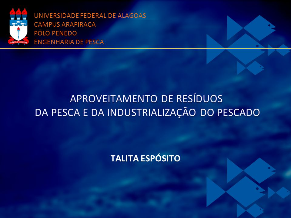 TALITA ESPÓSITO UNIVERSIDADE FEDERAL DE ALAGOAS CAMPUS ARAPIRACA PÓLO PENEDO ENGENHARIA DE PESCA