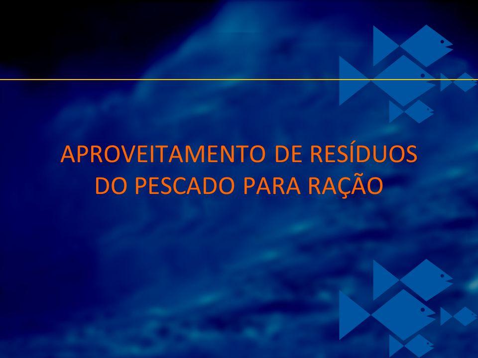 APROVEITAMENTO DE RESÍDUOS DO PESCADO PARA RAÇÃO