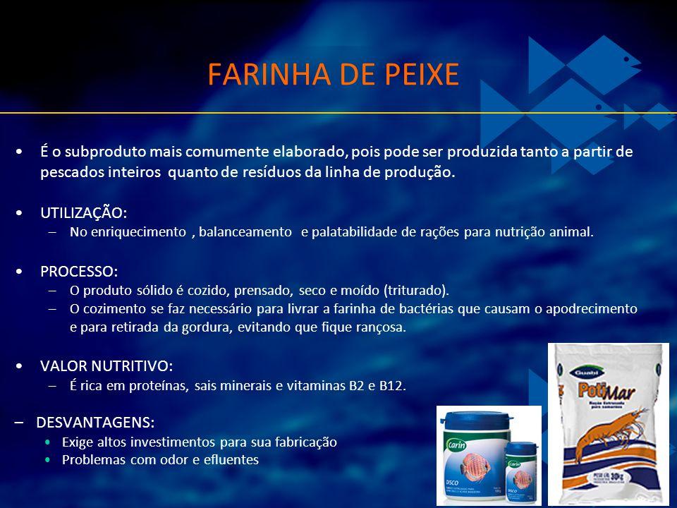 FARINHA DE PEIXE É o subproduto mais comumente elaborado, pois pode ser produzida tanto a partir de pescados inteiros quanto de resíduos da linha de p