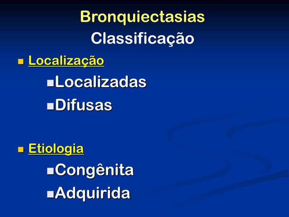 Localização Localização Localizadas Localizadas Difusas Difusas Etiologia Etiologia Congênita Congênita Adquirida Adquirida Classificação Bronquiectasias