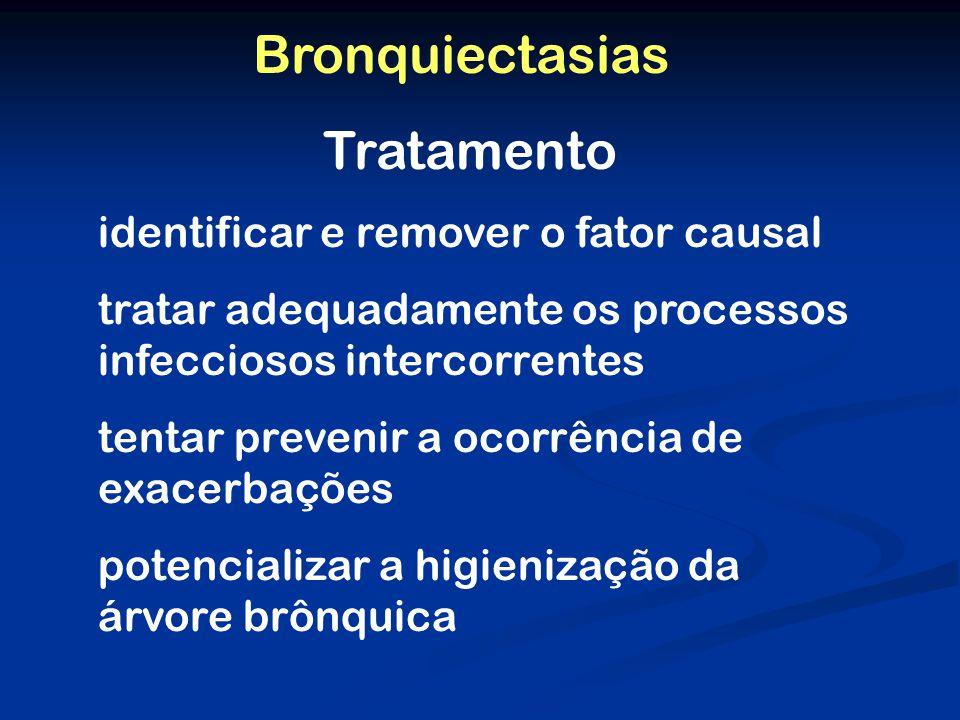 Bronquiectasias Tratamento identificar e remover o fator causal tratar adequadamente os processos infecciosos intercorrentes tentar prevenir a ocorrência de exacerbações potencializar a higienização da árvore brônquica