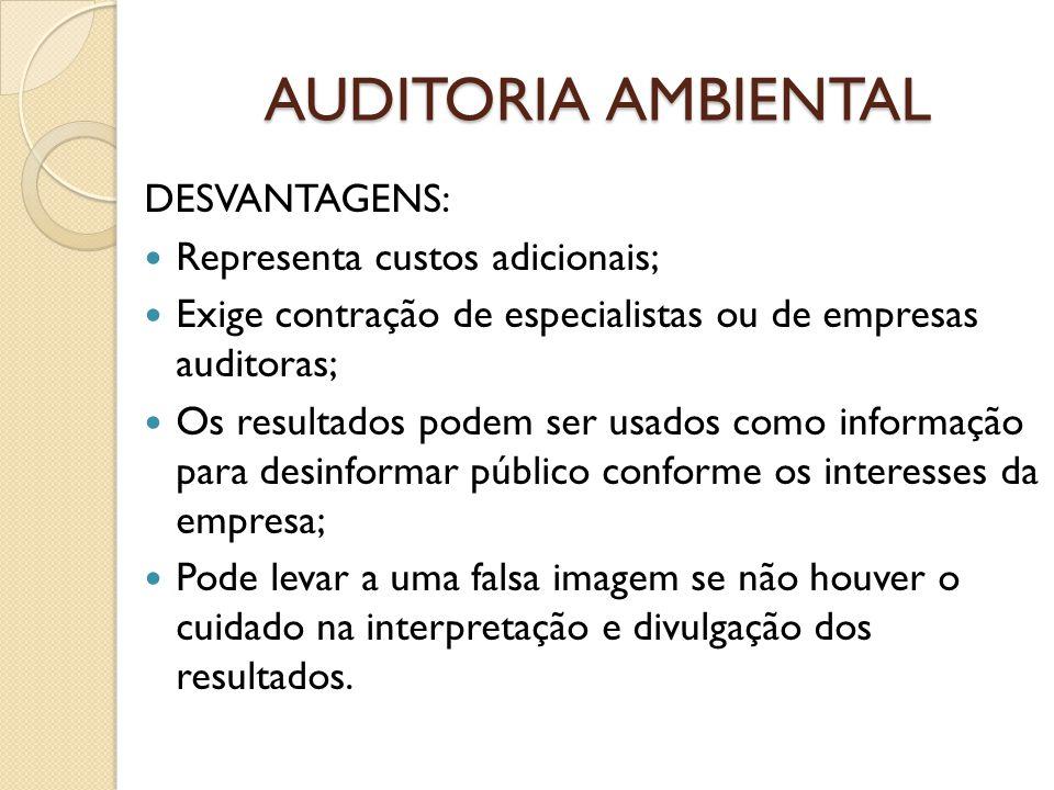 AUDITORIA AMBIENTAL DESVANTAGENS: Representa custos adicionais; Exige contração de especialistas ou de empresas auditoras; Os resultados podem ser usa