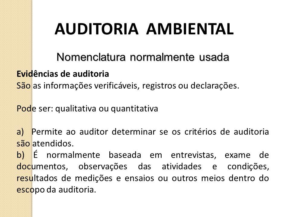 AUDITORIA AMBIENTAL Nomenclatura normalmente usada Evidências de auditoria São as informações verificáveis, registros ou declarações. Pode ser: qualit