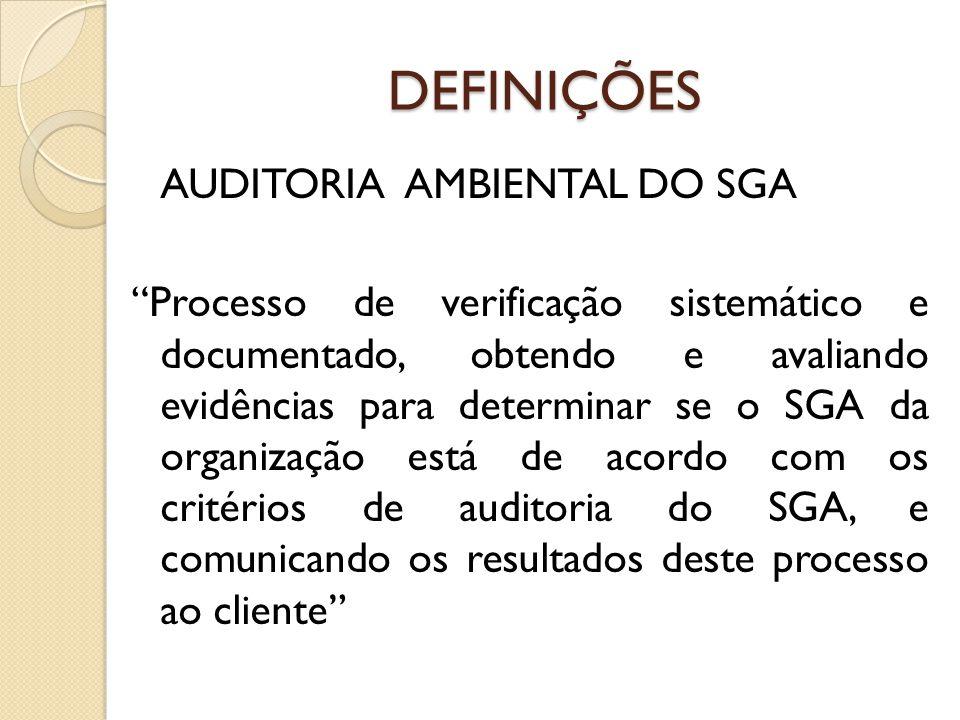 DEFINIÇÕES AUDITORIA AMBIENTAL DO SGA Processo de verificação sistemático e documentado, obtendo e avaliando evidências para determinar se o SGA da or
