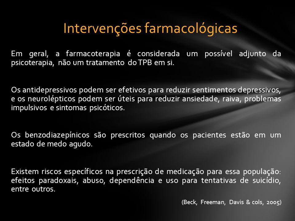 Em geral, a farmacoterapia é considerada um possível adjunto da psicoterapia, não um tratamento do TPB em si. Os antidepressivos podem ser efetivos pa