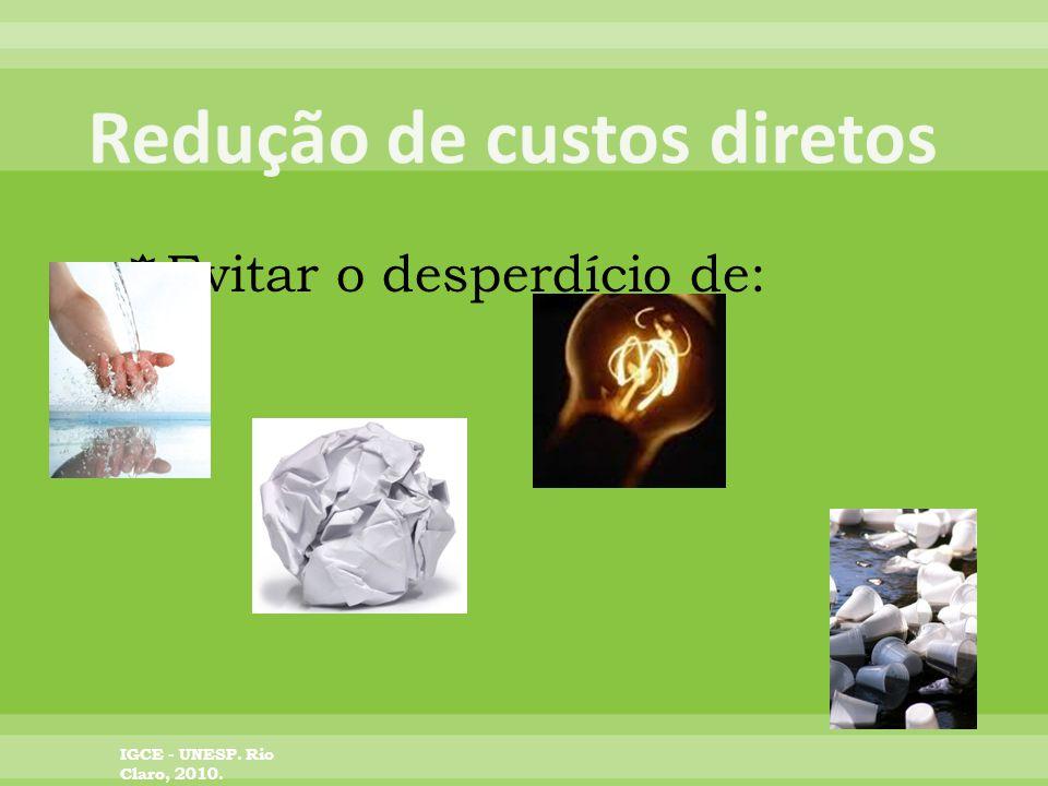 Evitar o desperdício de: IGCE - UNESP. Rio Claro, 2010.