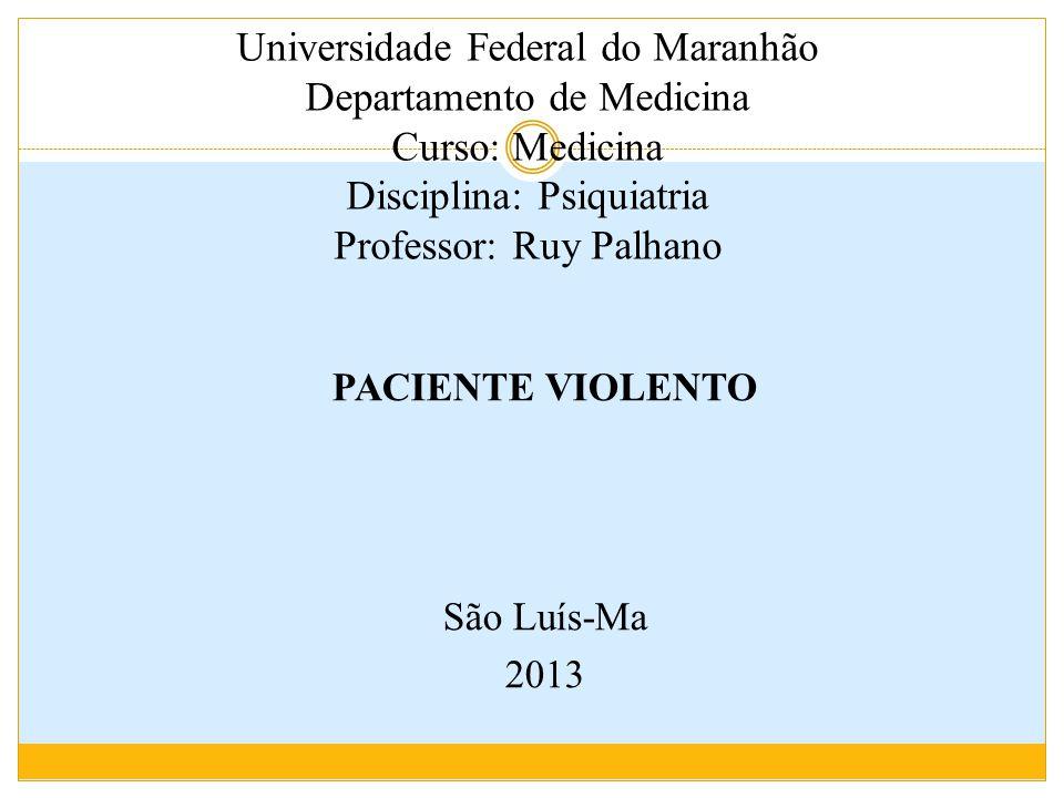 Universidade Federal do Maranhão Departamento de Medicina Curso: Medicina Disciplina: Psiquiatria Professor: Ruy Palhano PACIENTE VIOLENTO São Luís-Ma 2013