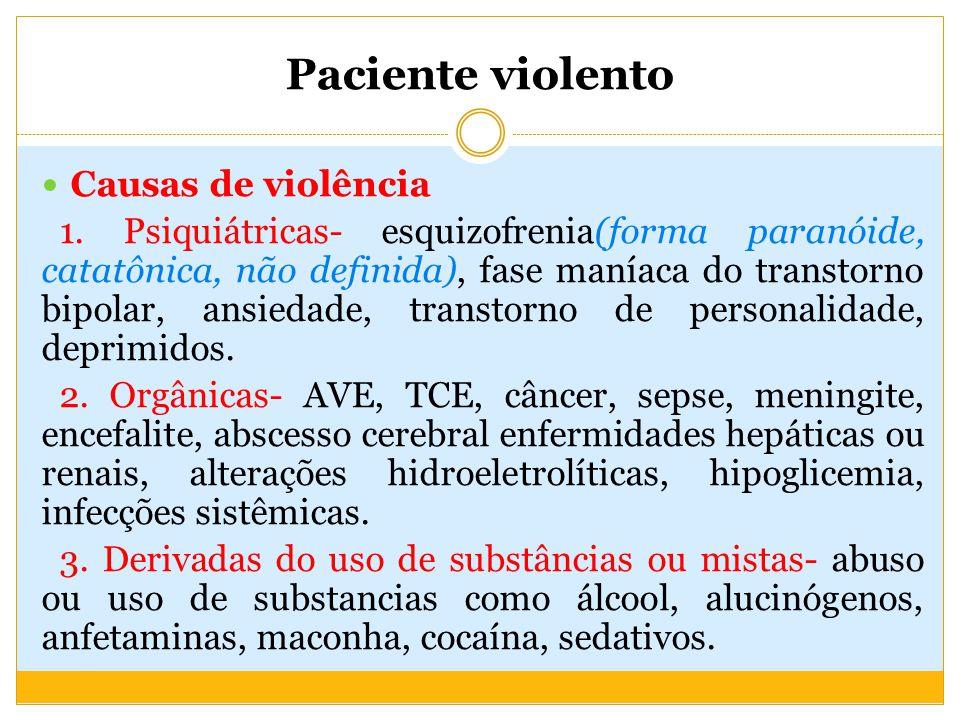 Paciente violento A admissão do paciente violento geralmente dá por meio de terceiros (familiares, vizinhos, autoridades policiais) ou pessoas que presenciaram primeiramente este episódio de agitação ou violência, ou ainda por meio de autoridades.