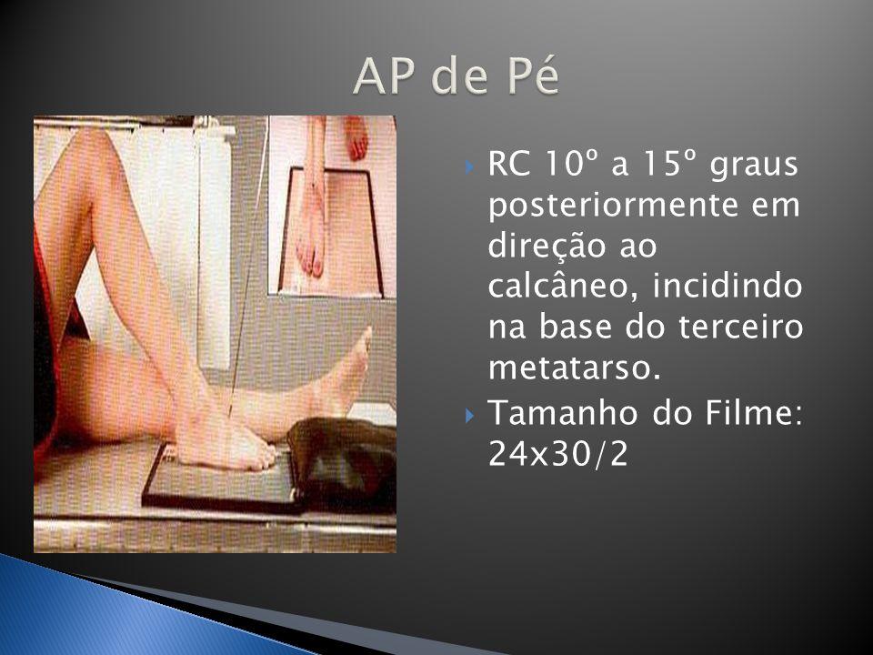 RC 10º a 15º graus posteriormente em direção ao calcâneo, incidindo na base do terceiro metatarso. Tamanho do Filme: 24x30/2