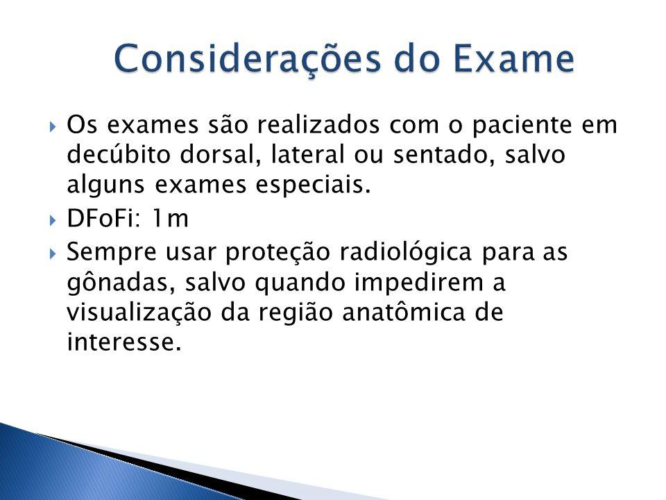Os exames são realizados com o paciente em decúbito dorsal, lateral ou sentado, salvo alguns exames especiais. DFoFi: 1m Sempre usar proteção radiológ