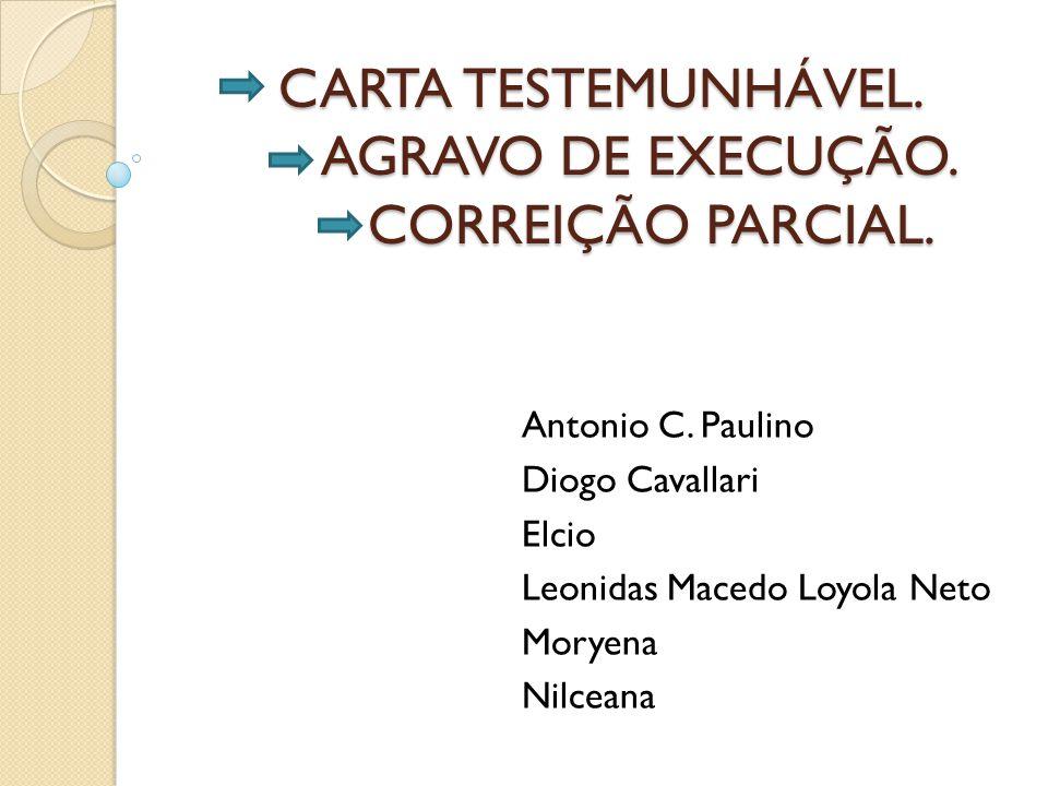 CARTA TESTEMUNHÁVEL. AGRAVO DE EXECUÇÃO. CORREIÇÃO PARCIAL. CARTA TESTEMUNHÁVEL. AGRAVO DE EXECUÇÃO. CORREIÇÃO PARCIAL. Antonio C. Paulino Diogo Caval