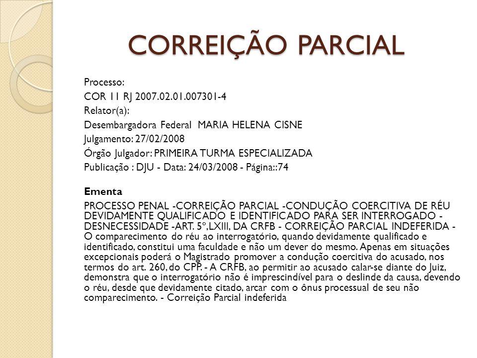 CORREIÇÃO PARCIAL Processo: COR 11 RJ 2007.02.01.007301-4 Relator(a): Desembargadora Federal MARIA HELENA CISNE Julgamento: 27/02/2008 Órgão Julgador: