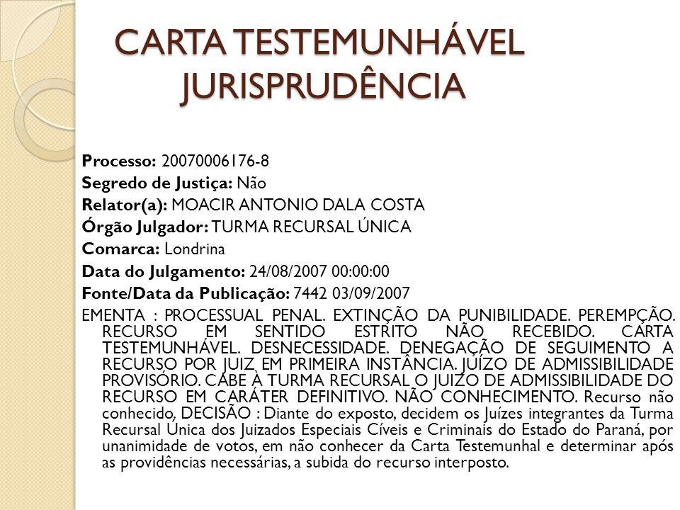 CARTA TESTEMUNHÁVEL JURISPRUDÊNCIA Processo: 20070006176-8 Segredo de Justiça: Não Relator(a): MOACIR ANTONIO DALA COSTA Órgão Julgador: TURMA RECURSA