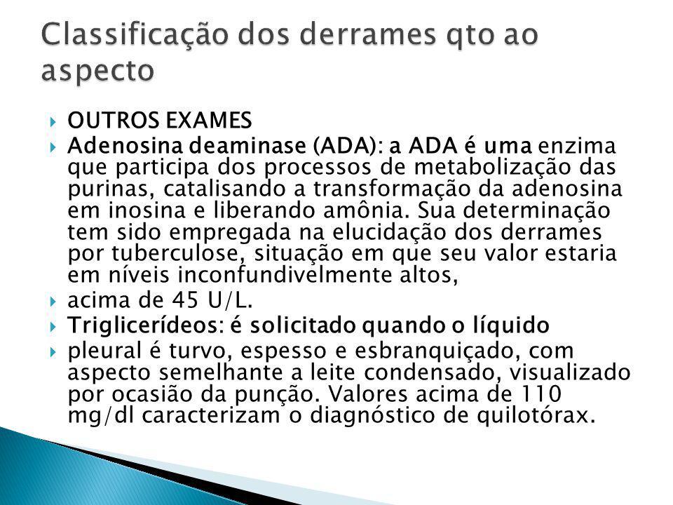 OUTROS EXAMES Adenosina deaminase (ADA): a ADA é uma enzima que participa dos processos de metabolização das purinas, catalisando a transformação da a