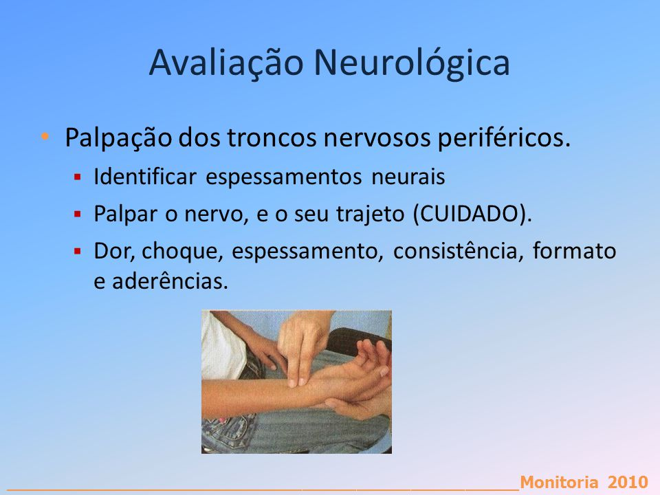 _________________________________________________________Monitoria 2010 Avaliação Neurológica Palpação dos troncos nervosos periféricos. Identificar e