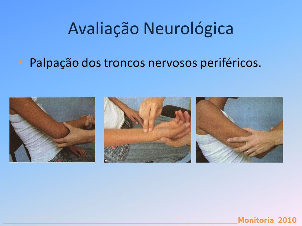 _________________________________________________________Monitoria 2010 Avaliação Neurológica Palpação dos troncos nervosos periféricos.