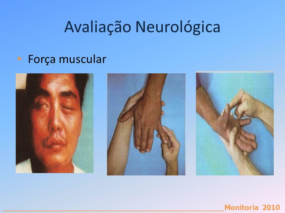 _________________________________________________________Monitoria 2010 Avaliação Neurológica Força muscular