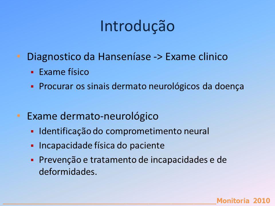 _________________________________________________________Monitoria 2010 Introdução Diagnostico da Hanseníase -> Exame clinico Exame físico Procurar os