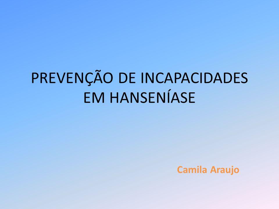 PREVENÇÃO DE INCAPACIDADES EM HANSENÍASE Camila Araujo