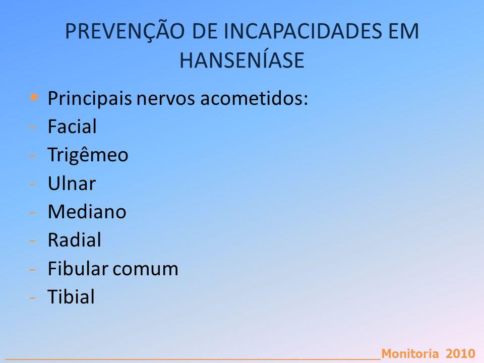 _________________________________________________________Monitoria 2010 PREVENÇÃO DE INCAPACIDADES EM HANSENÍASE Principais nervos acometidos: -Facial