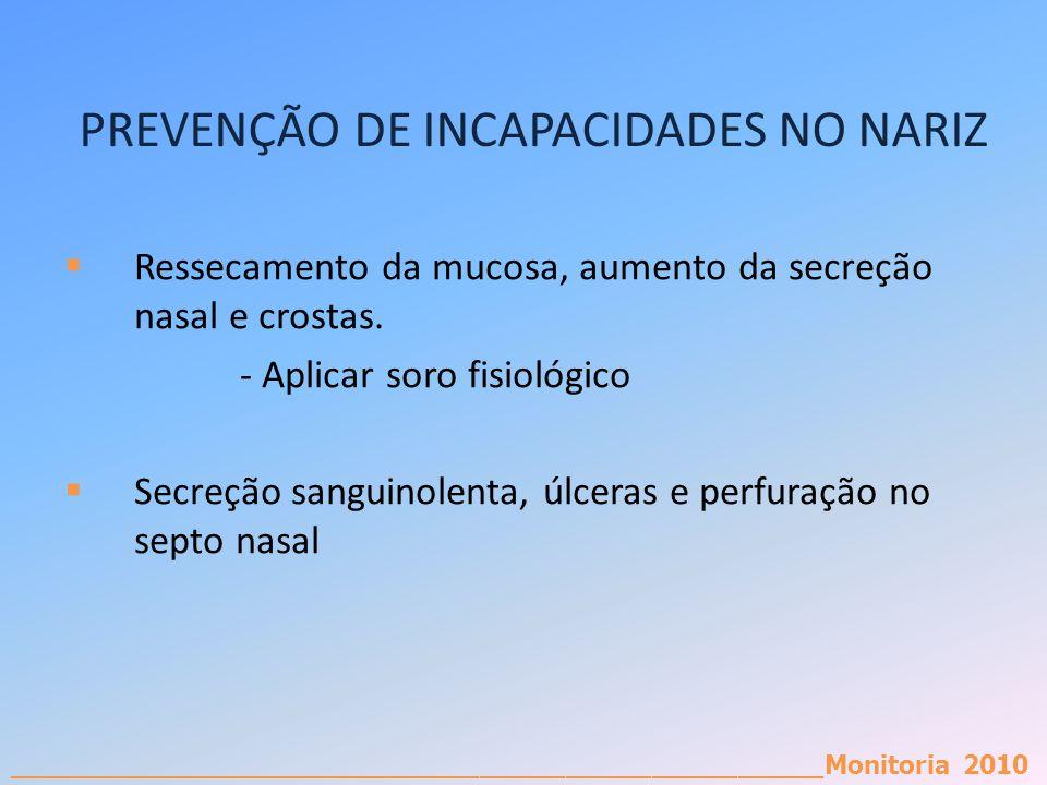_________________________________________________________Monitoria 2010 PREVENÇÃO DE INCAPACIDADES NO NARIZ Ressecamento da mucosa, aumento da secreçã