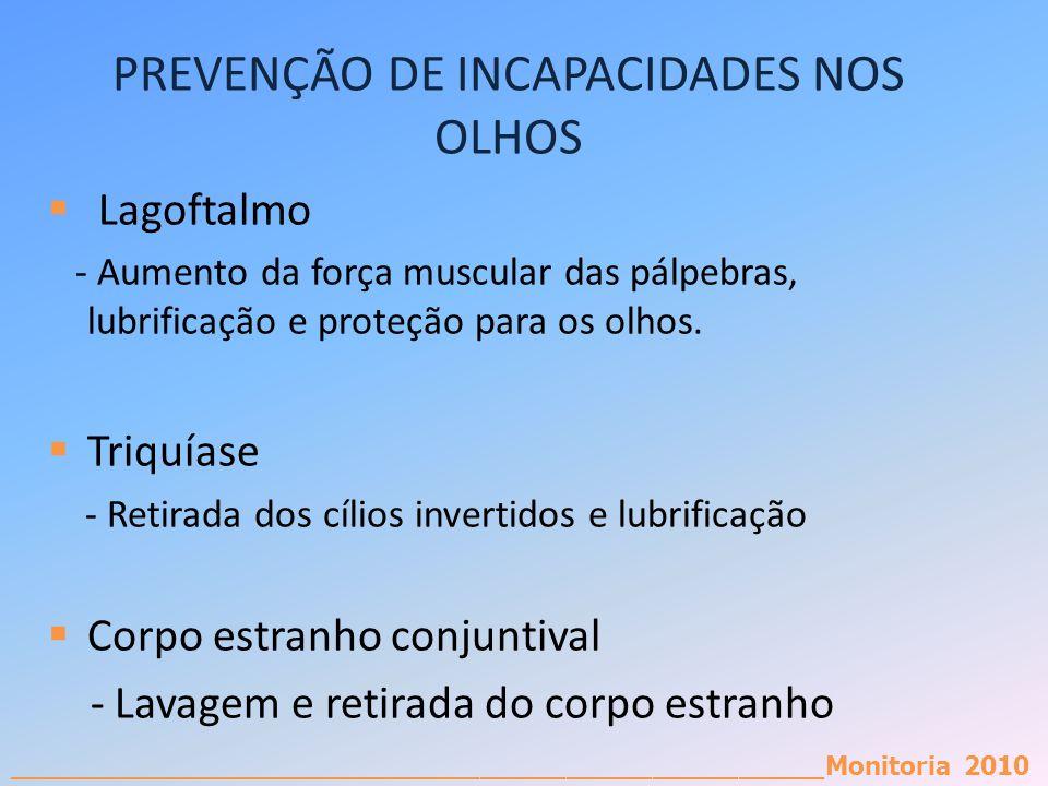 _________________________________________________________Monitoria 2010 PREVENÇÃO DE INCAPACIDADES NOS OLHOS Lagoftalmo - Aumento da força muscular da