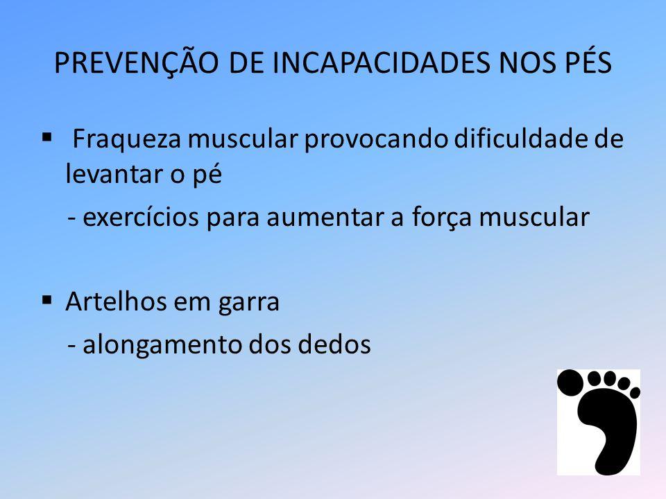 PREVENÇÃO DE INCAPACIDADES NOS PÉS Fraqueza muscular provocando dificuldade de levantar o pé - exercícios para aumentar a força muscular Artelhos em g