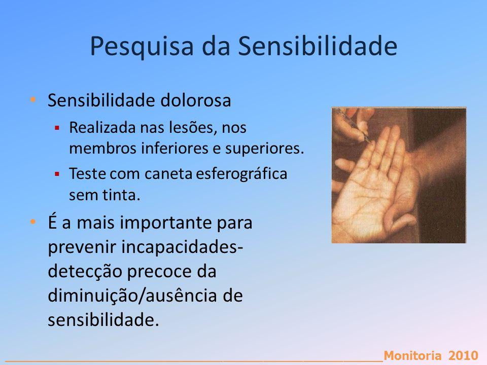 _________________________________________________________Monitoria 2010 Pesquisa da Sensibilidade Sensibilidade dolorosa Realizada nas lesões, nos mem