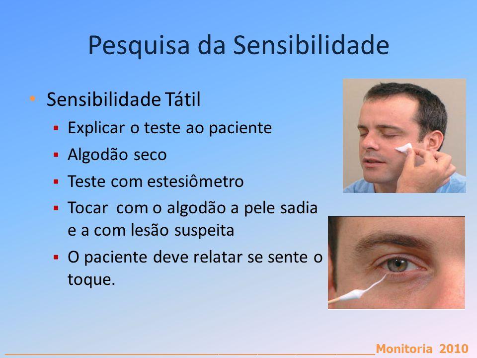 _________________________________________________________Monitoria 2010 Pesquisa da Sensibilidade Sensibilidade Tátil Explicar o teste ao paciente Alg