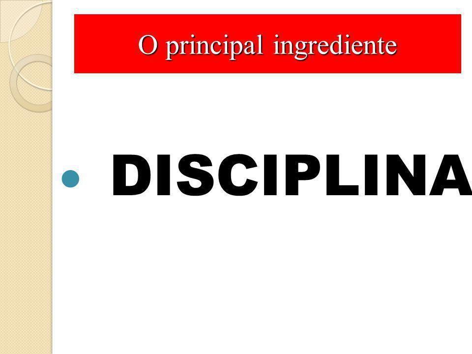 O principal ingrediente DISCIPLINA