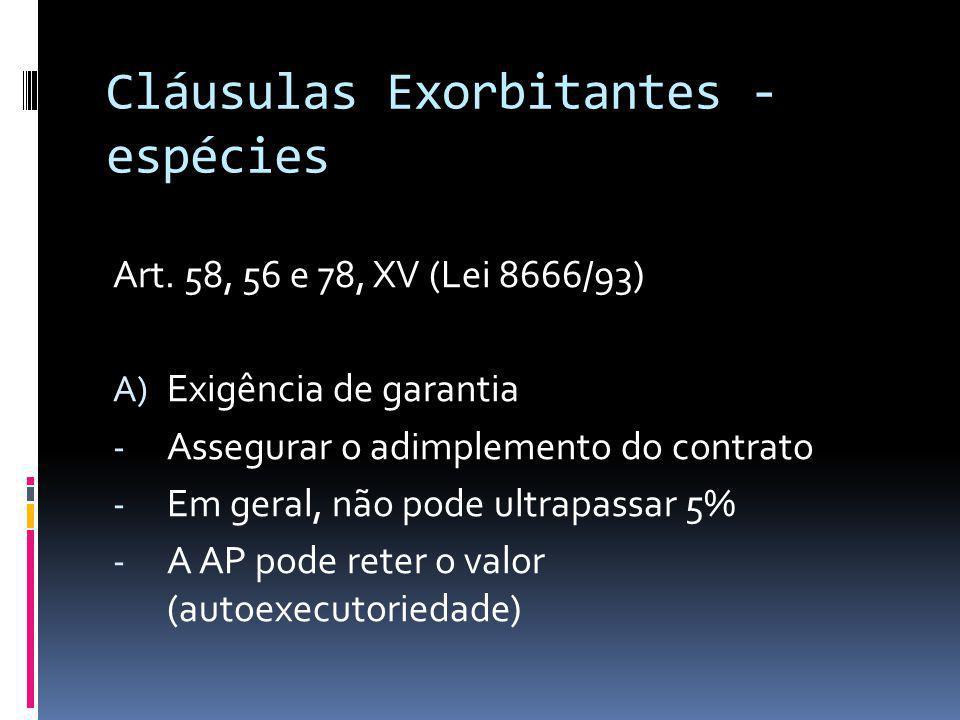 Cláusulas Exorbitantes - espécies Art. 58, 56 e 78, XV (Lei 8666/93) A) Exigência de garantia - Assegurar o adimplemento do contrato - Em geral, não p