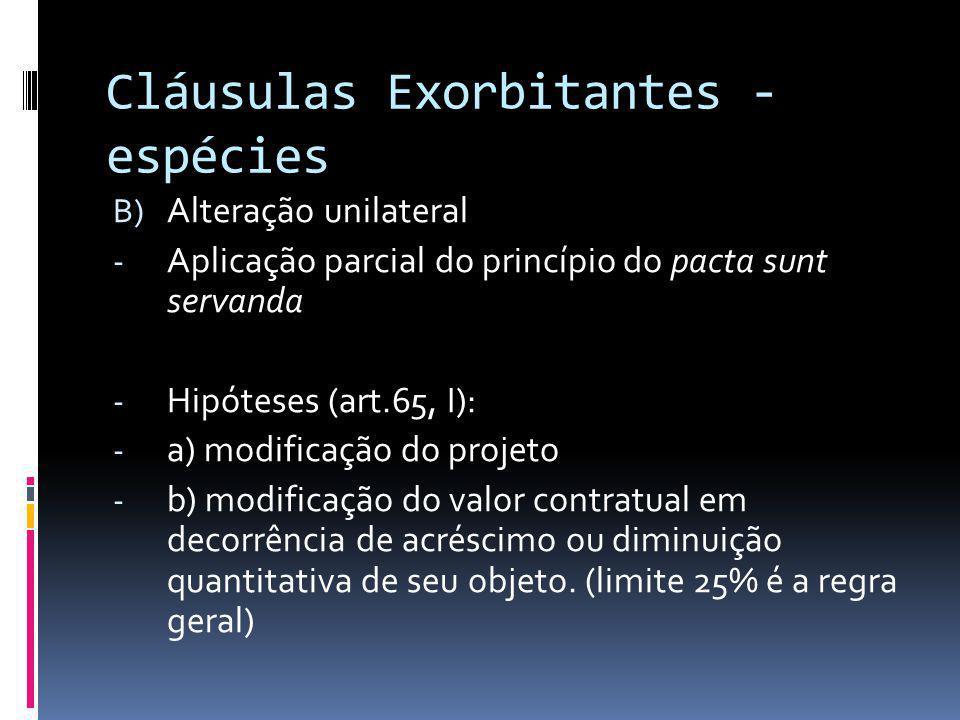 Cláusulas Exorbitantes - espécies B) Alteração unilateral - Aplicação parcial do princípio do pacta sunt servanda - Hipóteses (art.65, I): - a) modifi