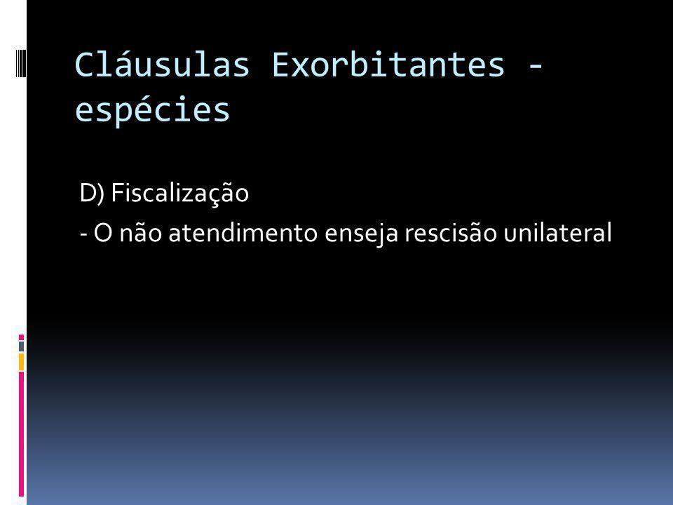 Cláusulas Exorbitantes - espécies D) Fiscalização - O não atendimento enseja rescisão unilateral