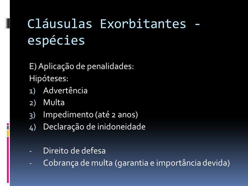 Cláusulas Exorbitantes - espécies E) Aplicação de penalidades: Hipóteses: 1) Advertência 2) Multa 3) Impedimento (até 2 anos) 4) Declaração de inidone